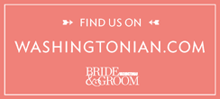 Find us on Washingtonian.com Bride & Groom
